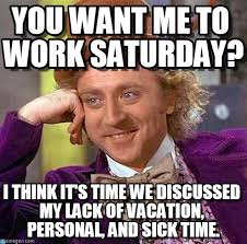 Working On Saturday Meme - working saturday you want me to work saturday on memegen