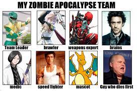 Zombie Team Meme - image 632204 my zombie apocalypse team know your meme