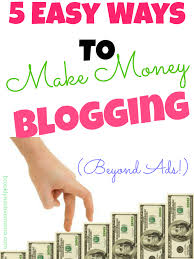 easy way to earn money 5 easy ways to make money blogging the sits