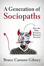 A Generation Of Sociopaths How The Baby Boomers Betrayed America