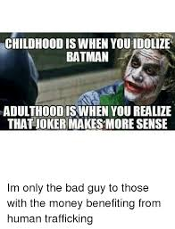 childhood is when youidolize batman adulthood is when you realize