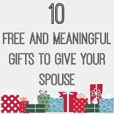 meaningful gifts for 10 free and meaningful gifts to give your spouse babble