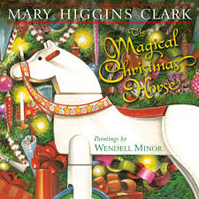 the magical christmas horse mary higgins clark wendell minor