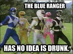 Power Ranger Meme - the blue ranger has no idea is drunk power rangers quickmeme
