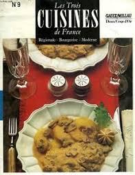 cuisine regionale les trois cuisines de regionale bourgeoise moderne gault