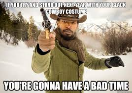 Cowgirl Memes - you are gonna have a bad time funny cowboy meme