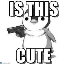 Cute Penguin Meme - is this gun penguin meme on memegen