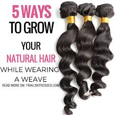 Ways To Grow Your Natural Hair While Wearing A Weave