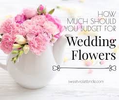flowers for my how much should i budget for flowers for my wedding day sweet