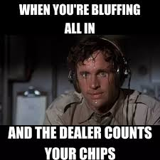 Poker Meme - in poker should you ever bluff and if so how quora