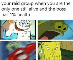 Raid Meme - when you re the last one alive in your raid group spongebob