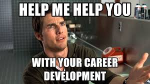 help me help you with your career development help me help you