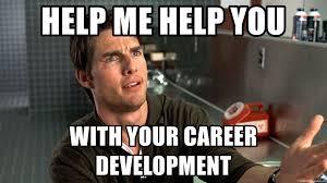 Help Me Help You Meme - help me help you with your career development help me help you