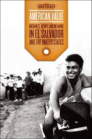 american value migrants money and meaning in el salvador and