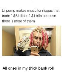 Makes Memes - lil pump makes music for niggas that trade 1 5 bill for 2 1