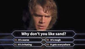 Anakin Skywalker Meme - i don t like sand know your meme