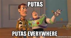 Putas Putas Everywhere Meme - putas putas everywhere buzz and woody toy story meme make a meme