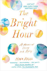 Barnes And Nobles Opening Hours The Bright Hour A Memoir Of Living And Dying By Nina Riggs