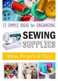 12 simple ideas for organizing sewing supplies