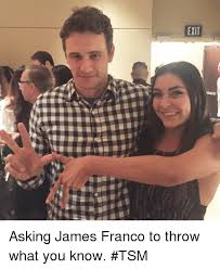 James Franco Meme - 霜bbrpuq llx3 asking james franco to throw what you know tsm james