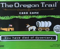Oregon Trail Meme - you have died of dysentery a k a the oregon trail card game