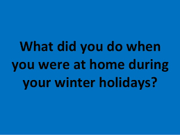 during your winter holidays answer