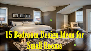 Bedroom Designs For Small Rooms Photos 15 Bedroom Design Ideas For Small Rooms Youtube