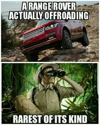 Off Road Memes - daily meme 299 someone actually took a range rover offroad