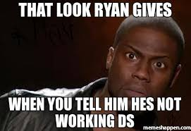 Not Working Meme - that look ryan gives when you tell him hes not working ds meme
