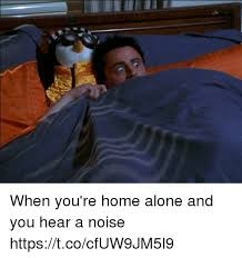 Funny Home Alone Memes - when you re home alone and you hear a noise httpstcocfuw9jm5l9