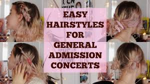 general hairstyles easy hairstyles for concerts general admission approved youtube