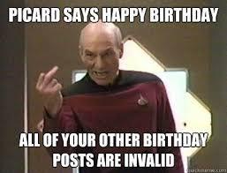 Star Trek Birthday Meme - picard says happy birthday funny happy birthday picture