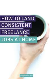 9 steps for securing consistent freelance jobs at home careful cents