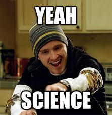 Science Meme - livememe com jesse pinkman yeah science lady