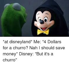 Disneyland Meme - at disneyland me 4 dollars for a churro nah i should save money