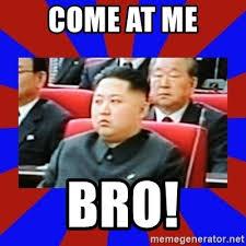 Come At Me Bro Meme Generator - come at me bro kim jong un meme generator