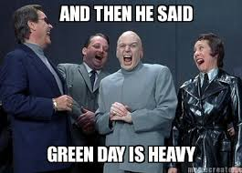 And Then I Said Meme Generator - meme creator and then he said green day is heavy
