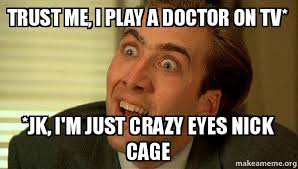 Crazy Eyes Meme - trust me i play a doctor on tv jk i m just crazy eyes nick