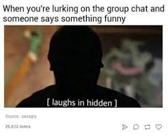 Chat Memes - when you re lurking on the group chat and someone says something