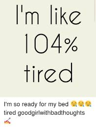 I M So Tired Meme - m like 04 tired i m so ready for my bed tired