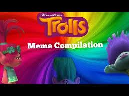 Trolls Meme - trolls meme compilation trolls meme compilación youtube