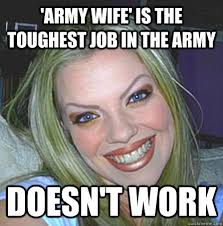 Desperate Girlfriend Meme - army wife is the toughest job in the army doesn t work clown face