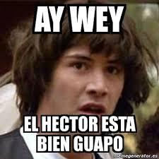 Hector Meme - meme keanu reeves ay wey el hector esta bien guapo 2800478