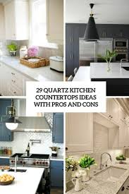 Tile Kitchen Countertop Ideas by 29 Quartz Kitchen Countertops Ideas With Pros And Cons Digsdigs