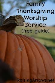 family thanksgiving worship service free guide raisingarrows
