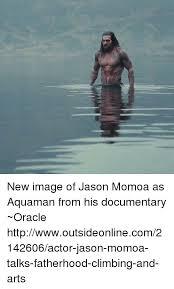 Aquaman Meme - new image of jason momoa as aquaman from his documentary oracle