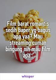 film barat romantis sedih barat romantis sedih baper yg bagus apa yaa mau streaming cuman
