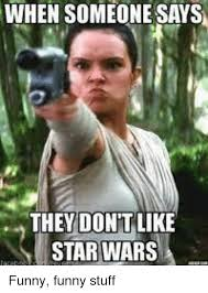 Star Wars Funny Meme - when someone says they don t like star wars funny meme on me me