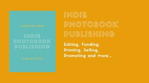 Vanity Publisher Definition Indie Photobook Publishing A Practical Guide U2013 Indiephotobooks