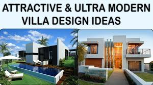 modern villa 15 attractive u0026 ultra modern villa design ideas youtube